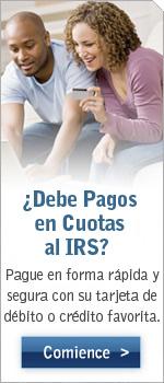 ¿Debe Pagos en Cuotas al IRS? Pague en forma rápida y segura con su tarjeta de débito o crédito favorita.
