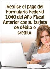 Realice el pago del Formulario Federal 1040 del Año Fiscal Anterior con su tarjeta de débito o crédito.