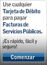 Use cualquier tarjeta de débito para pagar facturas de servicios públicos. ¡Es rápido, fácil y seguro!
